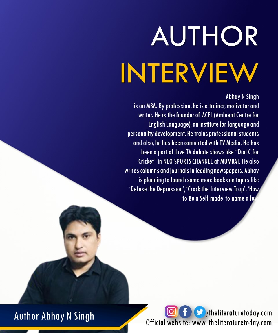 Author Interview | Abhay N. Sing | The Literature Today