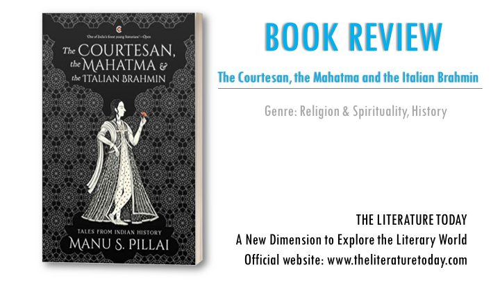 Book Review: The Courtesan, the Mahatma, and the Italian Brahmin by Manu S. Pillai